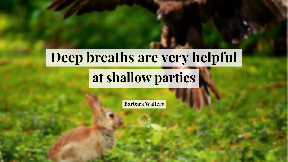 Deep Breaths Are Very Helpful At Shallow Parties Quotesing
