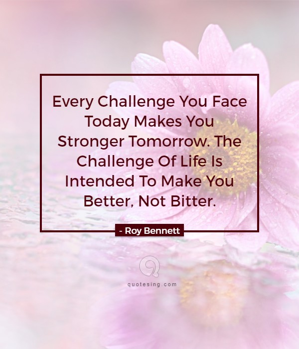 Every Challenge You Face Today Makes You Stronger Tomorrow