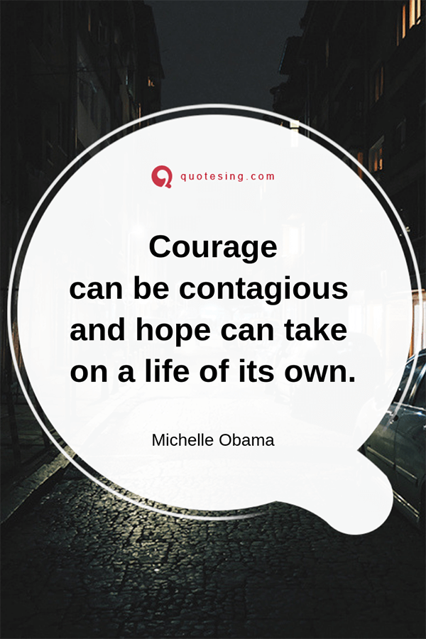 Courage can be contagious and hope - Quotesing