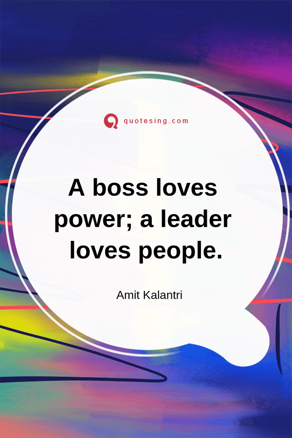 A Boss Loves Power A Leader Love People Quotesing