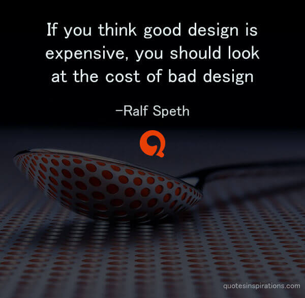 Good Design Quotes: If You Think Good Design Is Expensive, You Should Look At