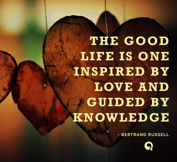 Love Quotes About Life: The Good Life Is One Inspired By Love And Guided By