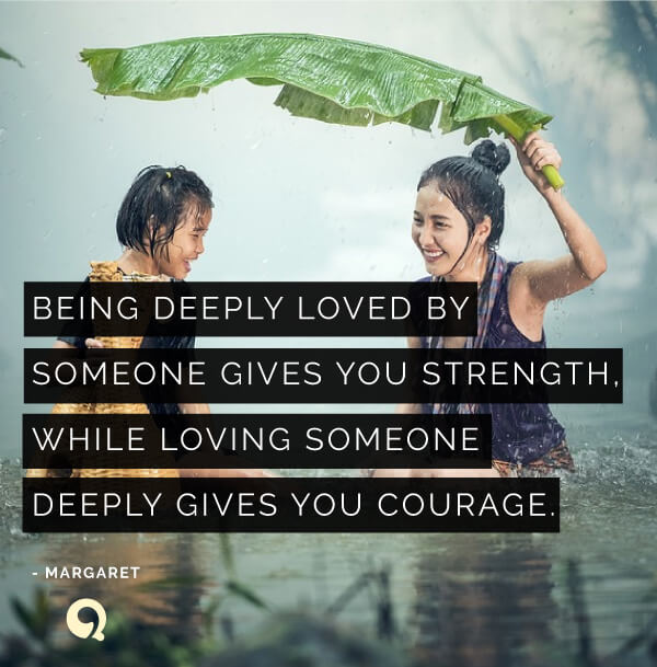 Being Deeply Loved By Someone Gives You Strength, While
