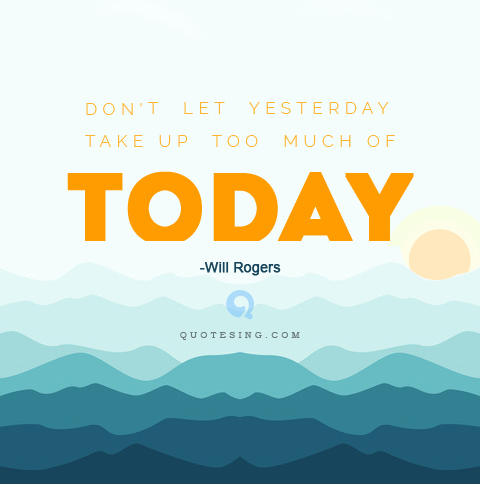 Motivational-Quotes-Don't-let-yesterday-take-up-too-much-of-today.
